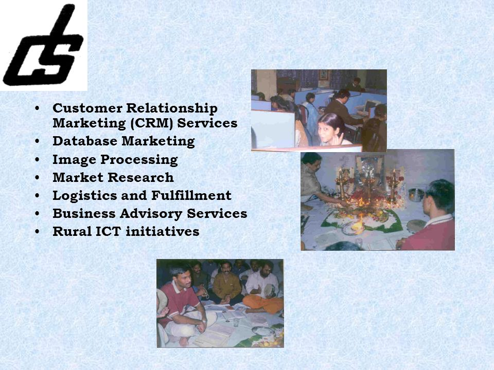 Customer Relationship Marketing (CRM) Services Database Marketing Image Processing Market Research Logistics and Fulfillment Business Advisory Services Rural ICT initiatives