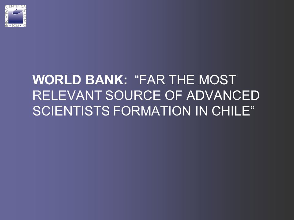 WORLD BANK: FAR THE MOST RELEVANT SOURCE OF ADVANCED SCIENTISTS FORMATION IN CHILE