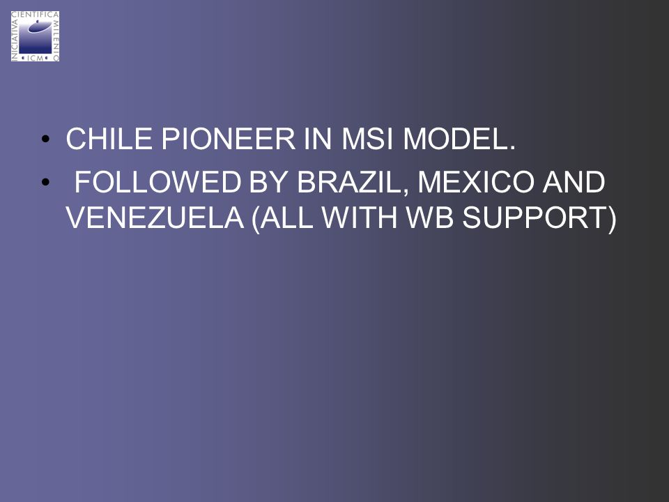 CHILE PIONEER IN MSI MODEL. FOLLOWED BY BRAZIL, MEXICO AND VENEZUELA (ALL WITH WB SUPPORT)