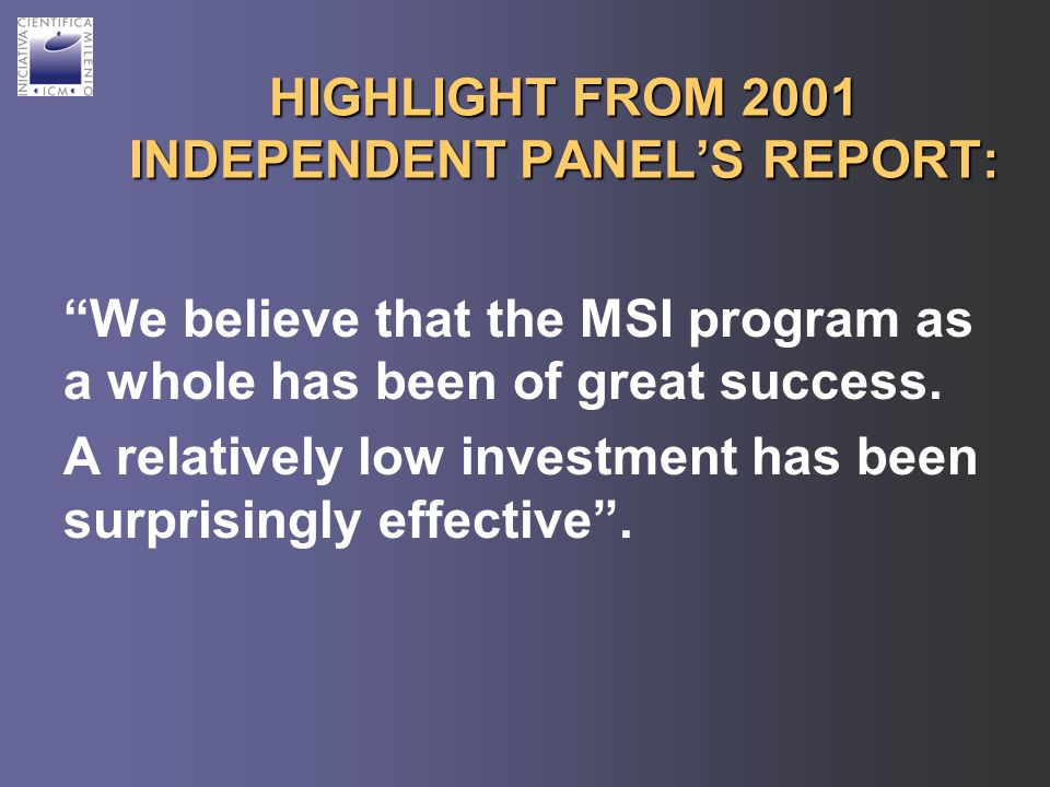 HIGHLIGHT FROM 2001 INDEPENDENT PANELS REPORT: We believe that the MSI program as a whole has been of great success.