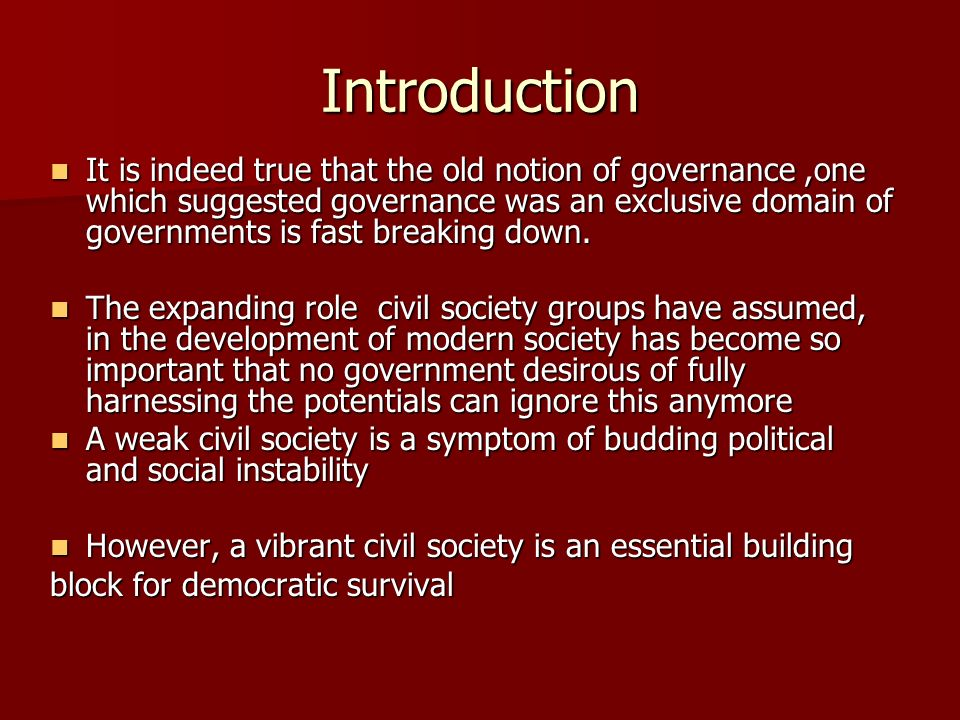Introduction It is indeed true that the old notion of governance,one which suggested governance was an exclusive domain of governments is fast breaking down.