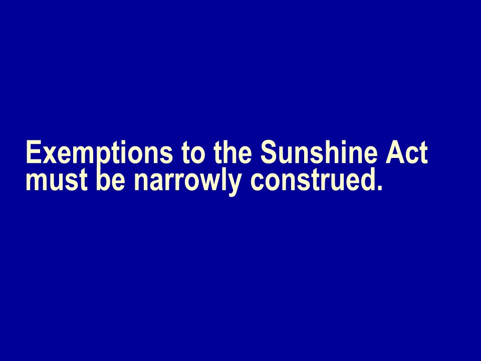 Exemptions to the Sunshine Act must be narrowly construed.