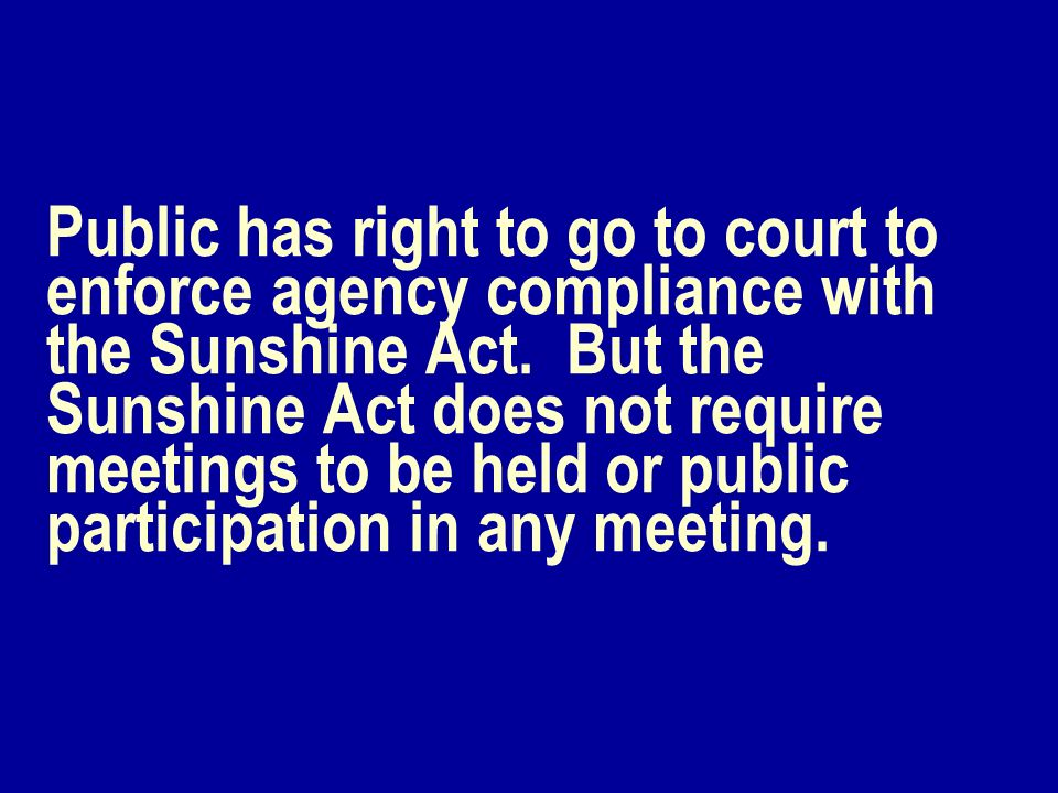 Public has right to go to court to enforce agency compliance with the Sunshine Act.