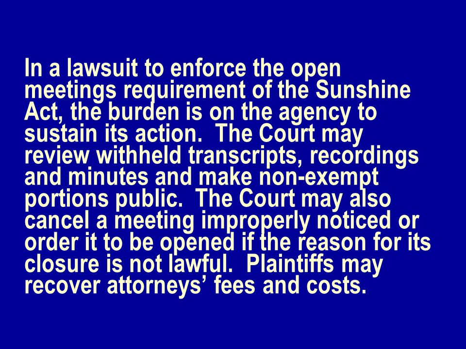 In a lawsuit to enforce the open meetings requirement of the Sunshine Act, the burden is on the agency to sustain its action.