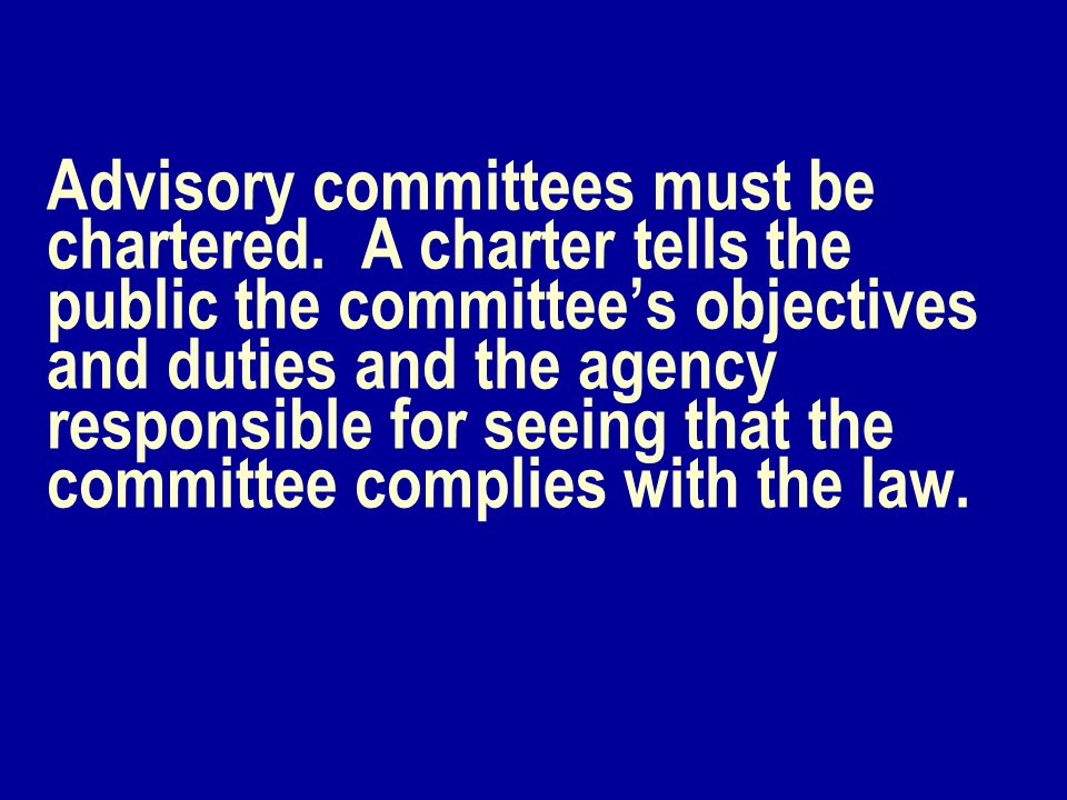 Advisory committees must be chartered.