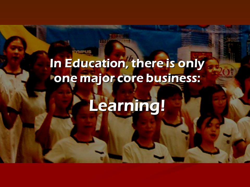In Education, there is only one major core business: Learning!