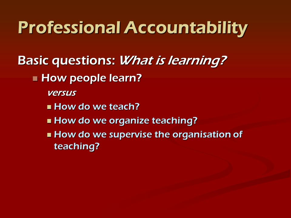 Professional Accountability Basic questions: What is learning.