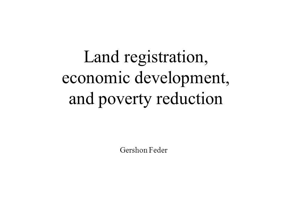Land registration, economic development, and poverty reduction Gershon Feder