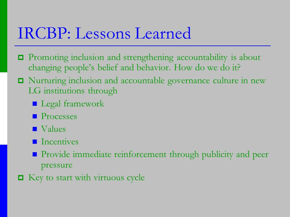 IRCBP: Lessons Learned Promoting inclusion and strengthening accountability is about changing peoples belief and behavior.