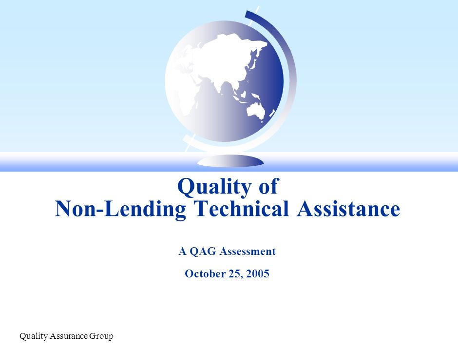 Quality of Non-Lending Technical Assistance A QAG Assessment October 25, 2005 Quality Assurance Group