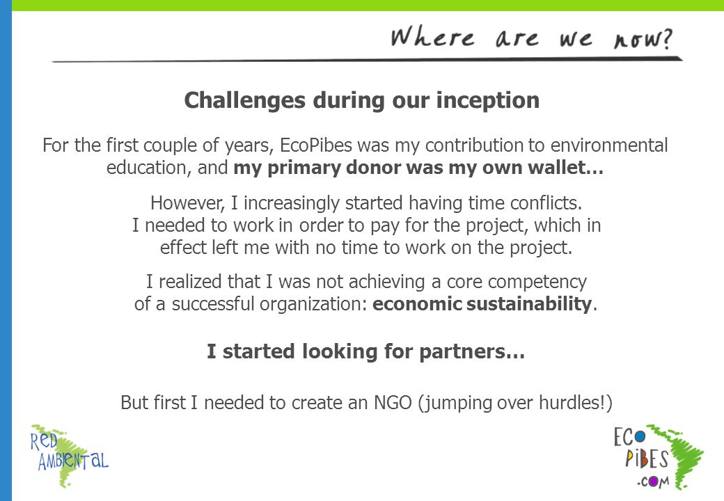 For the first couple of years, EcoPibes was my contribution to environmental education, and my primary donor was my own wallet… Challenges during our inception However, I increasingly started having time conflicts.