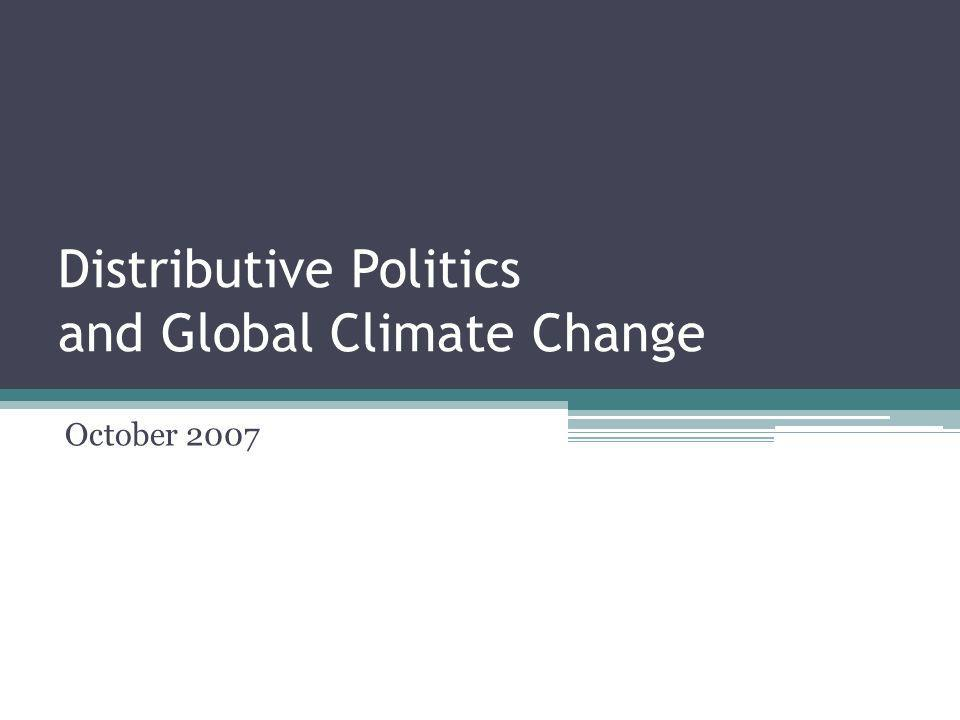 Distributive Politics and Global Climate Change October 2007