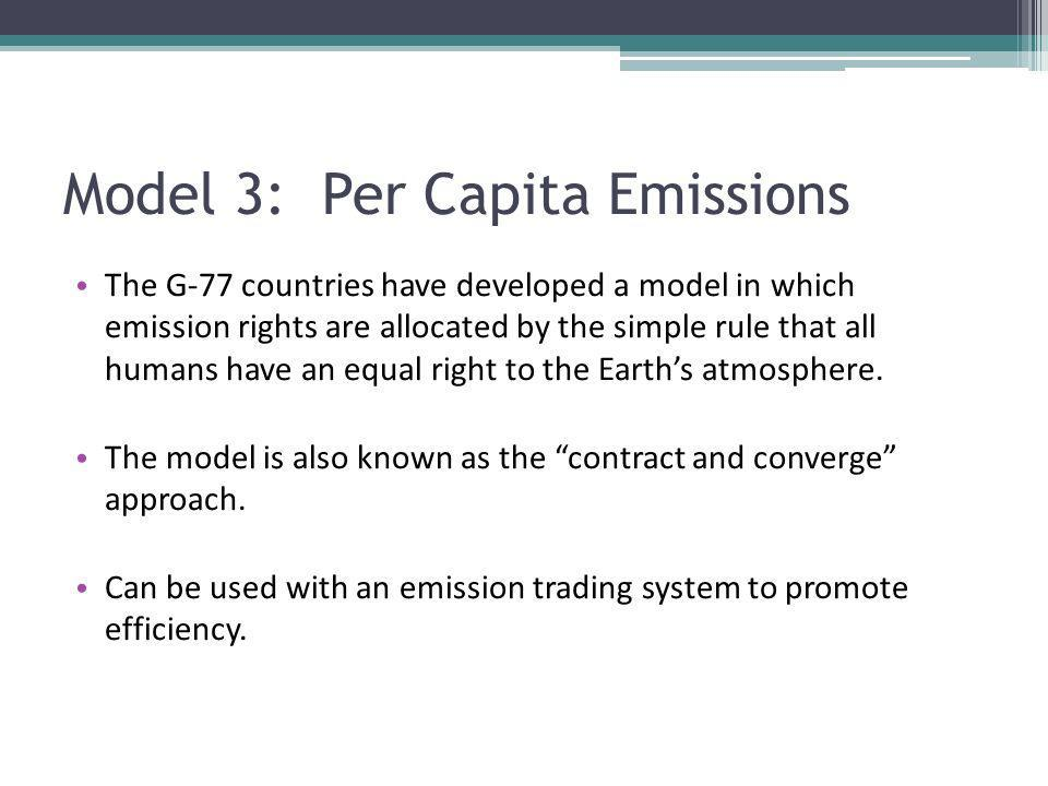 Model 3: Per Capita Emissions The G-77 countries have developed a model in which emission rights are allocated by the simple rule that all humans have an equal right to the Earths atmosphere.