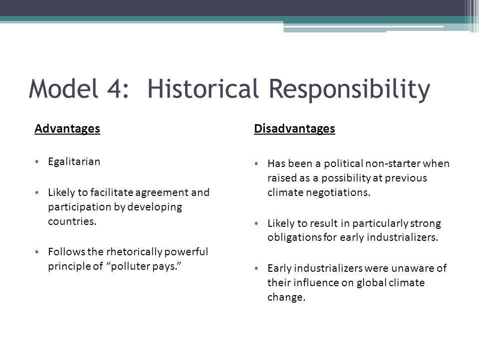 Model 4: Historical Responsibility Advantages Egalitarian Likely to facilitate agreement and participation by developing countries.