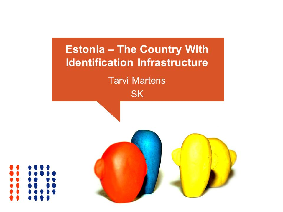Estonia – The Country With Identification Infrastructure Tarvi Martens SK