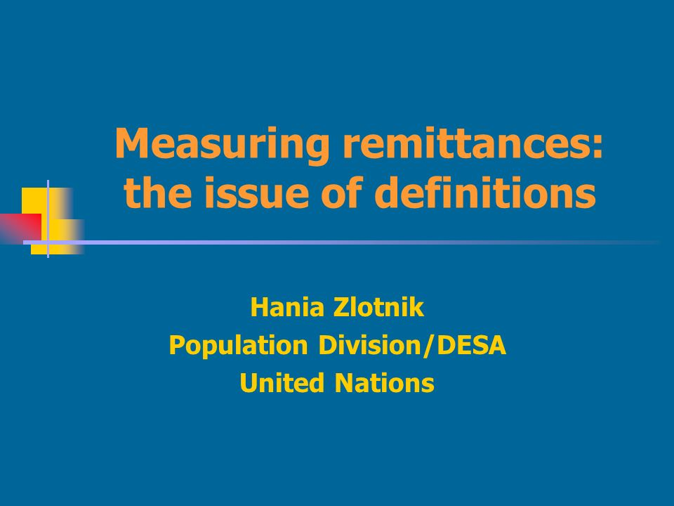 Measuring remittances: the issue of definitions Hania Zlotnik Population Division/DESA United Nations