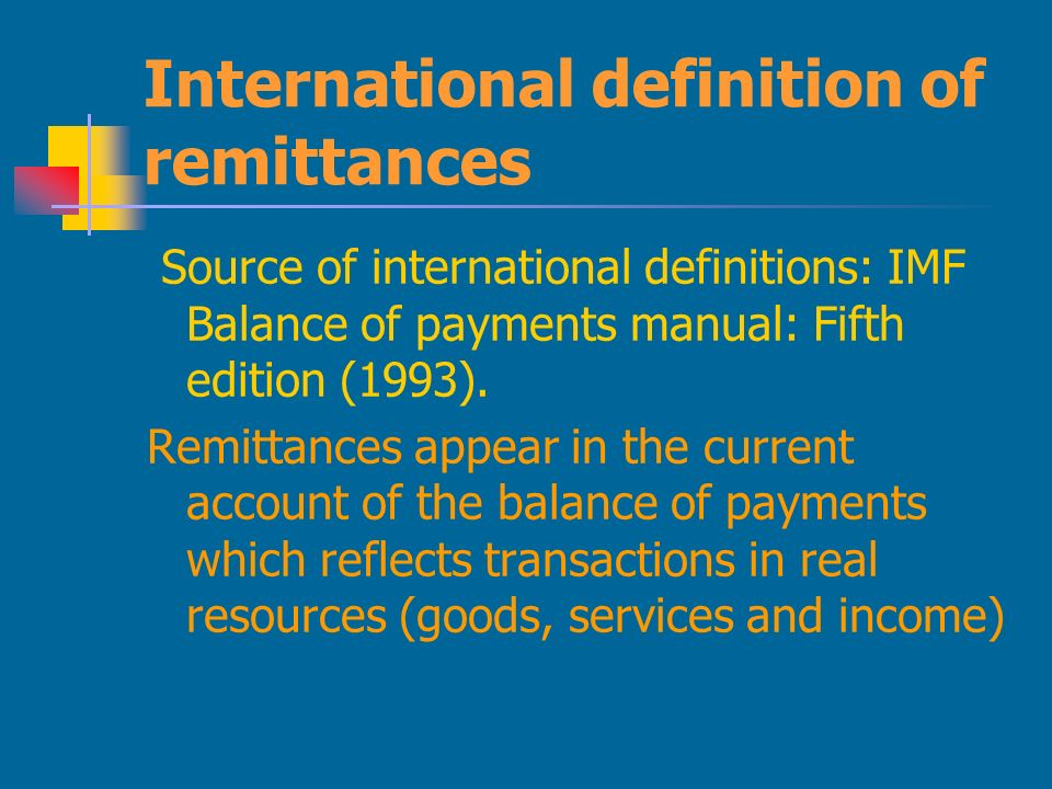 International definition of remittances Source of international definitions: IMF Balance of payments manual: Fifth edition (1993).