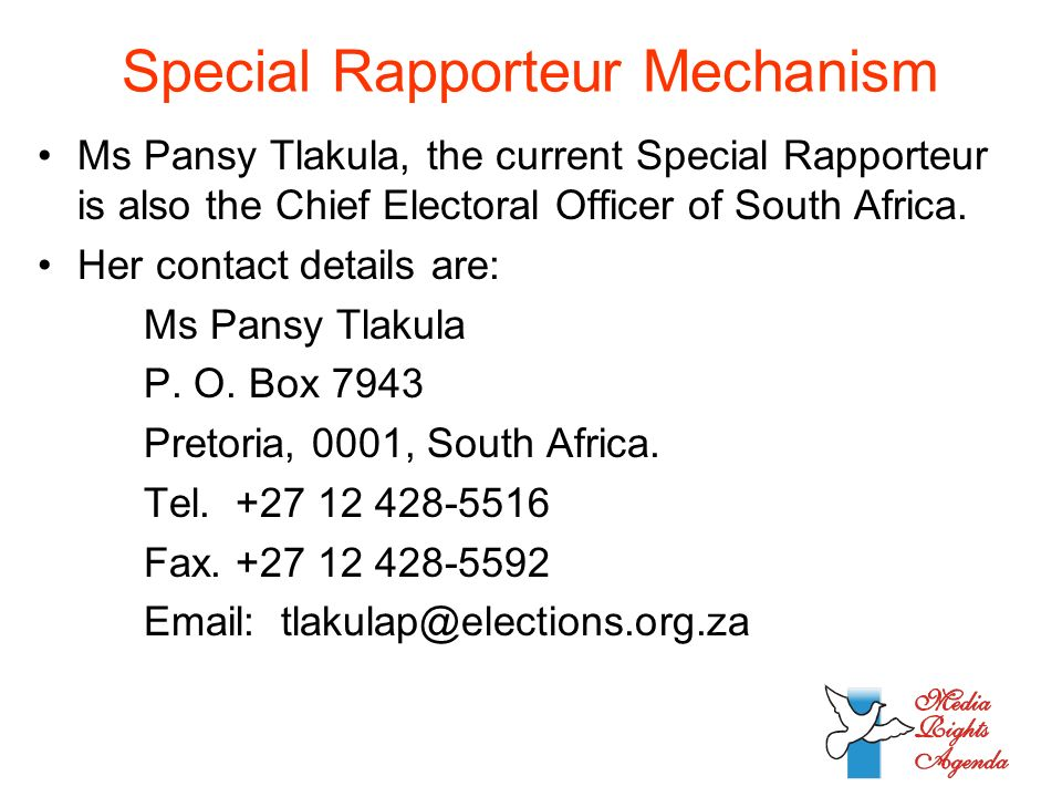 Special Rapporteur Mechanism Ms Pansy Tlakula, the current Special Rapporteur is also the Chief Electoral Officer of South Africa.