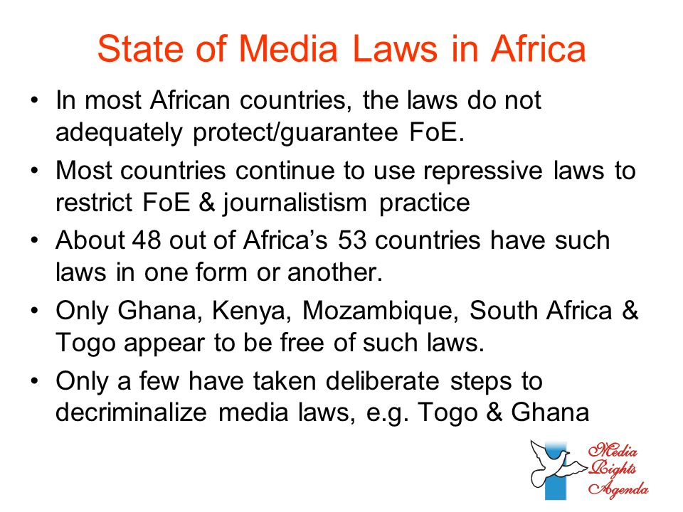 State of Media Laws in Africa In most African countries, the laws do not adequately protect/guarantee FoE.