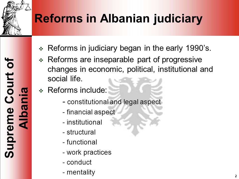 2 Supreme Court of Albania 2 Reforms in Albanian judiciary Reforms in judiciary began in the early 1990s.