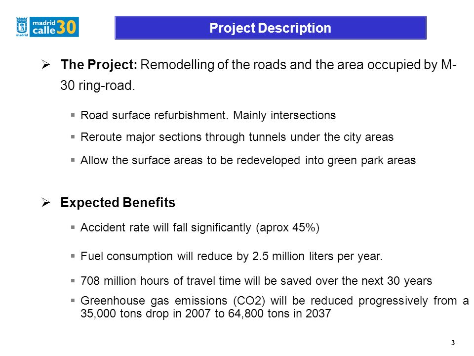 3 Project Description 3 The Project: Remodelling of the roads and the area occupied by M- 30 ring-road.