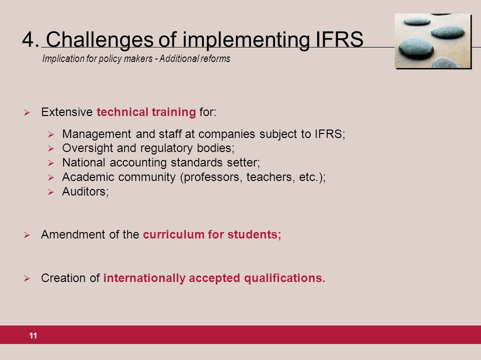 11 Extensive technical training for: Management and staff at companies subject to IFRS; Oversight and regulatory bodies; National accounting standards setter; Academic community (professors, teachers, etc.); Auditors; Amendment of the curriculum for students; Creation of internationally accepted qualifications.
