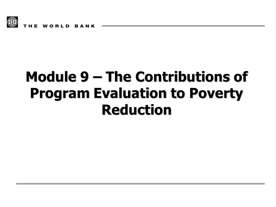 Module 9 – The Contributions of Program Evaluation to Poverty Reduction
