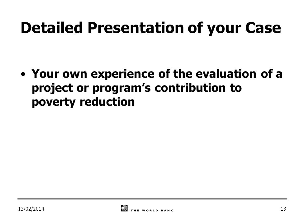 13/02/ Detailed Presentation of your Case Your own experience of the evaluation of a project or programs contribution to poverty reduction