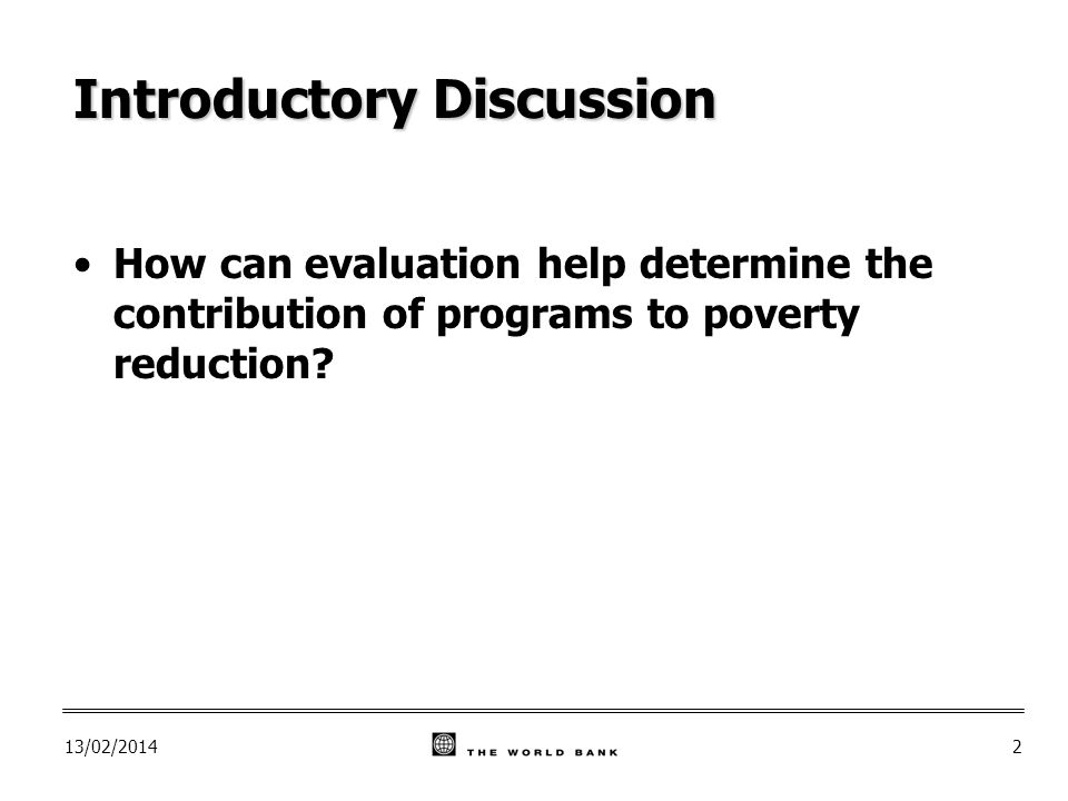 13/02/20142 Introductory Discussion How can evaluation help determine the contribution of programs to poverty reduction