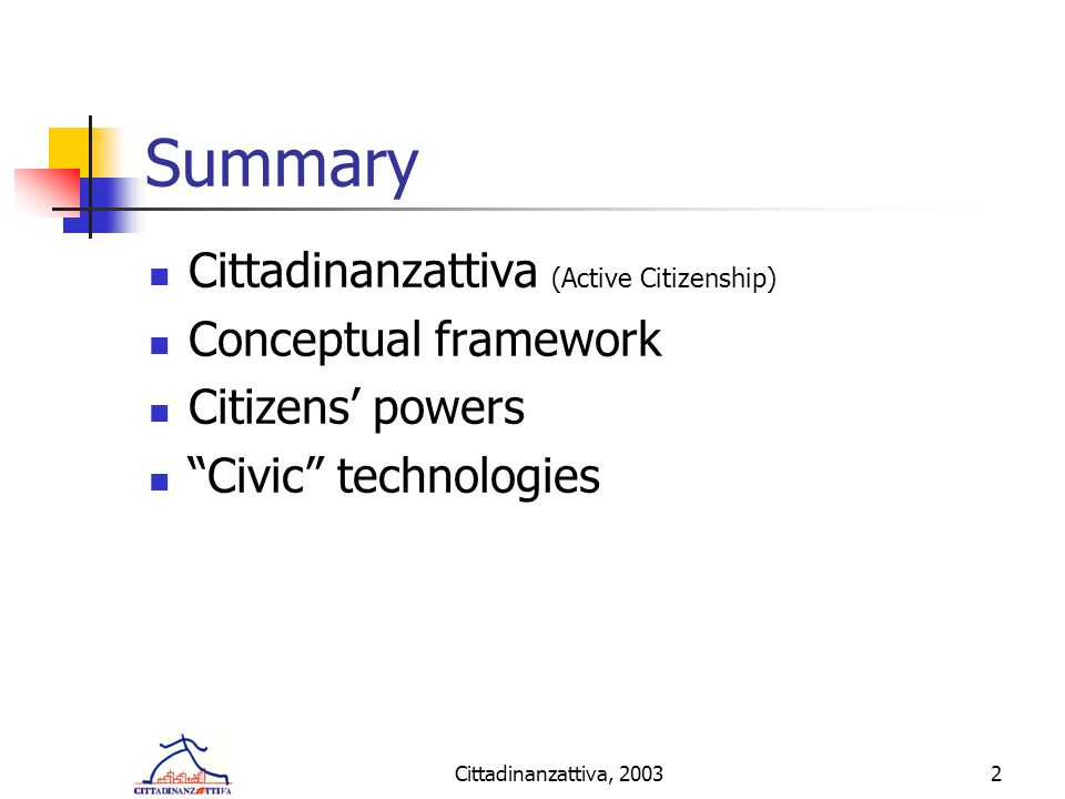 Cittadinanzattiva, 20032 Summary Cittadinanzattiva (Active Citizenship) Conceptual framework Citizens powers Civic technologies