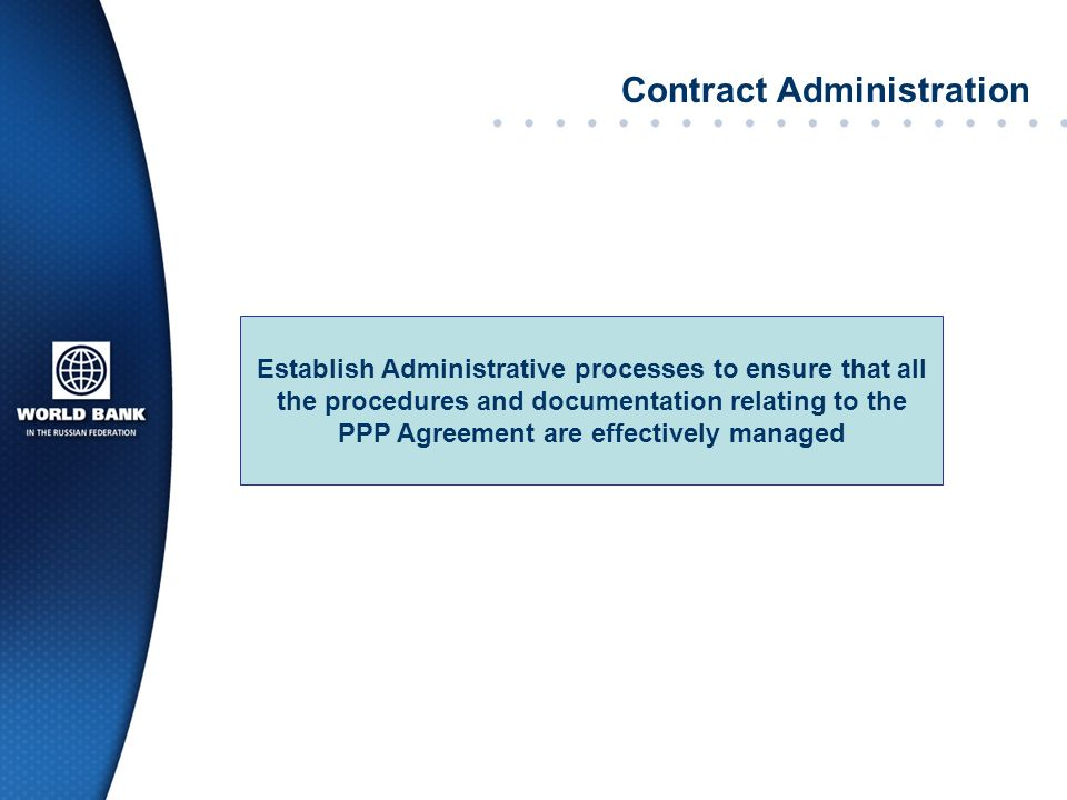 Establish Administrative processes to ensure that all the procedures and documentation relating to the PPP Agreement are effectively managed