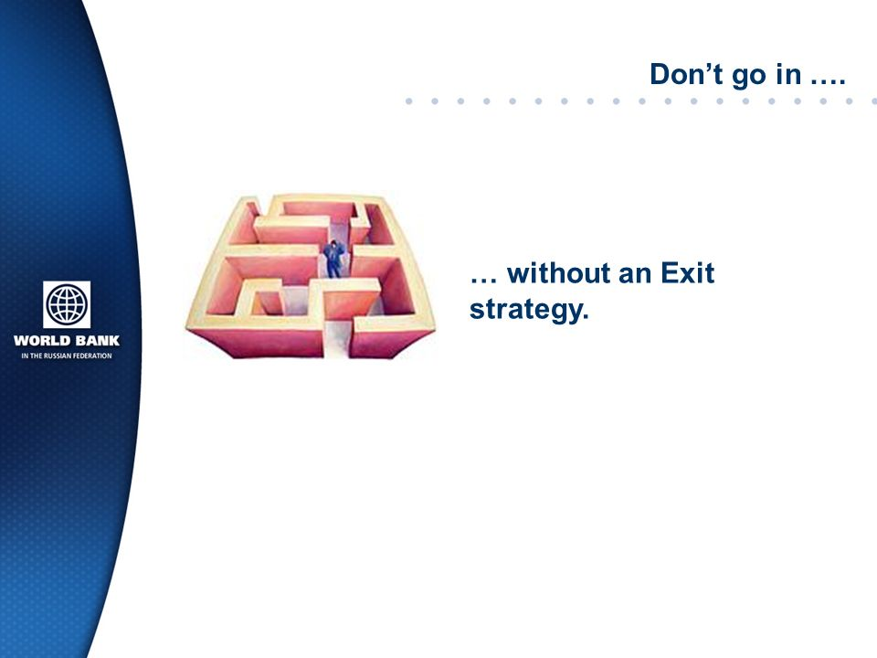 Dont go in …. … without an Exit strategy.