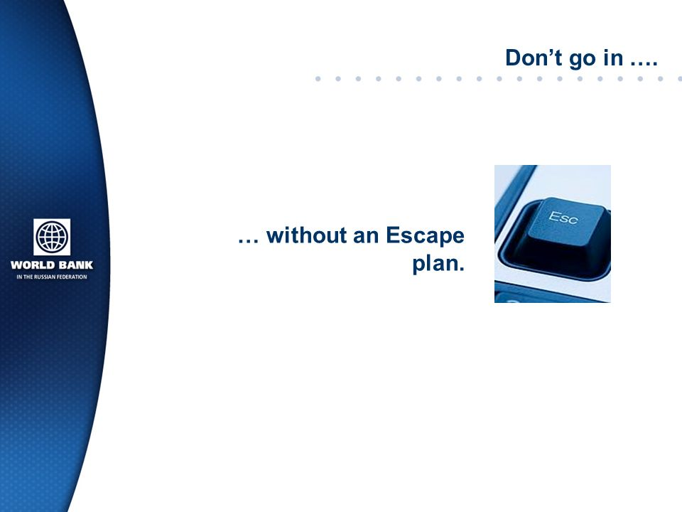 Dont go in …. … without an Escape plan.