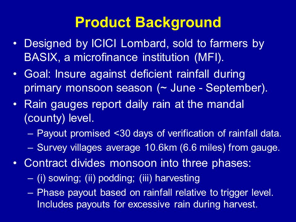 Product Background Designed by ICICI Lombard, sold to farmers by BASIX, a microfinance institution (MFI).
