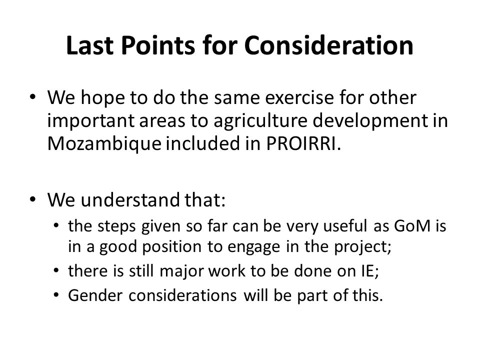 Last Points for Consideration We hope to do the same exercise for other important areas to agriculture development in Mozambique included in PROIRRI.