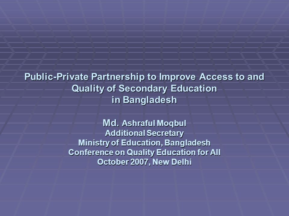 Public-Private Partnership to Improve Access to and Quality of Secondary Education in Bangladesh Md.