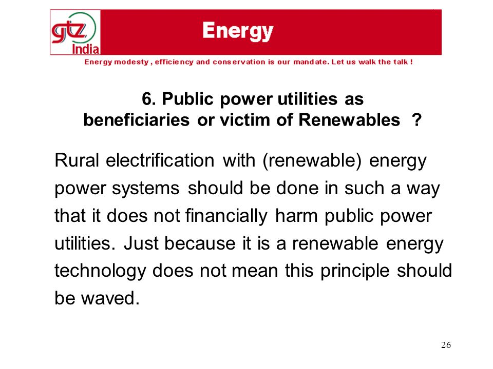 26 Rural electrification with (renewable) energy power systems should be done in such a way that it does not financially harm public power utilities.