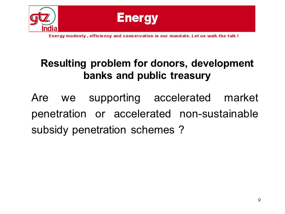 9 Are we supporting accelerated market penetration or accelerated non-sustainable subsidy penetration schemes .