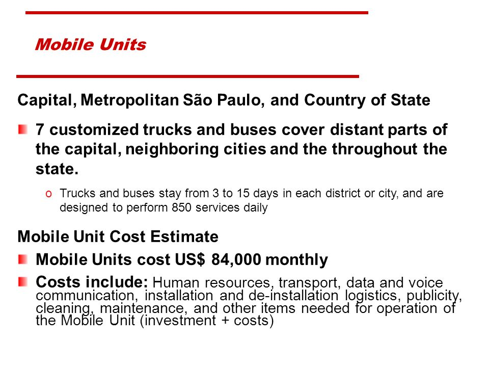 Capital, Metropolitan São Paulo, and Country of State 7 customized trucks and buses cover distant parts of the capital, neighboring cities and the throughout the state.