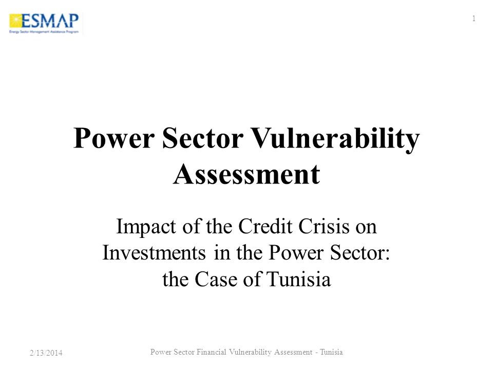 Power Sector Vulnerability Assessment Impact of the Credit Crisis on Investments in the Power Sector: the Case of Tunisia 2/13/2014 1 Power Sector Financial Vulnerability Assessment - Tunisia