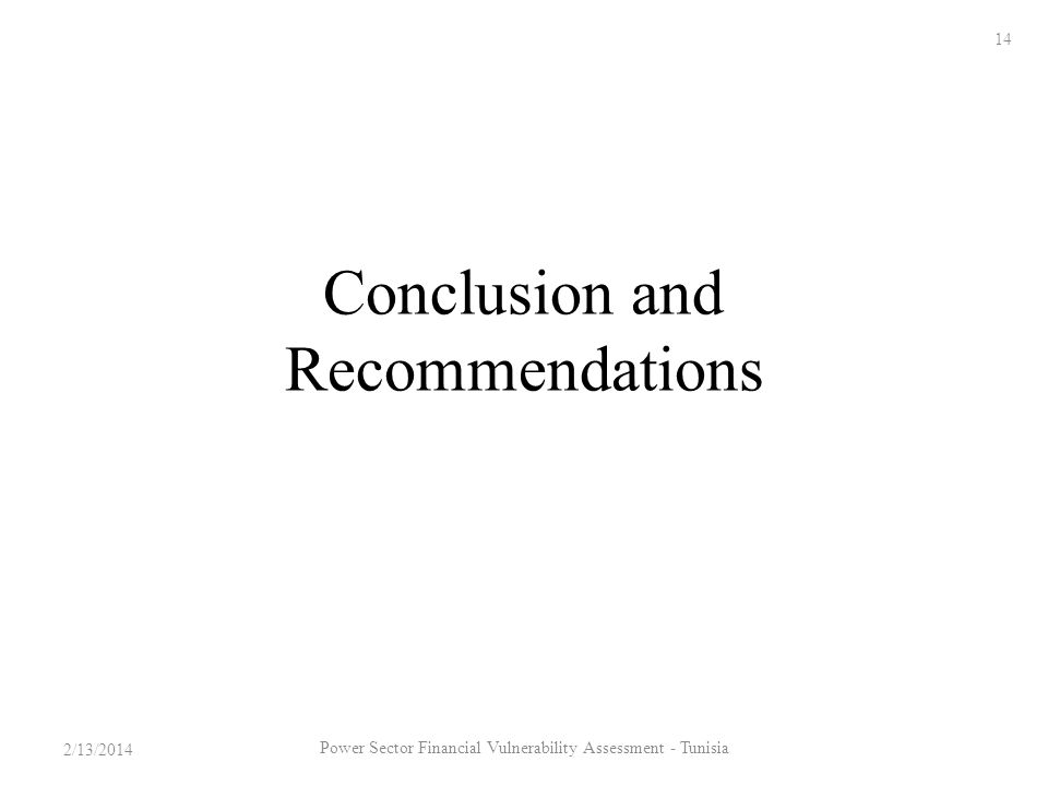 Conclusion and Recommendations 2/13/2014 14 Power Sector Financial Vulnerability Assessment - Tunisia