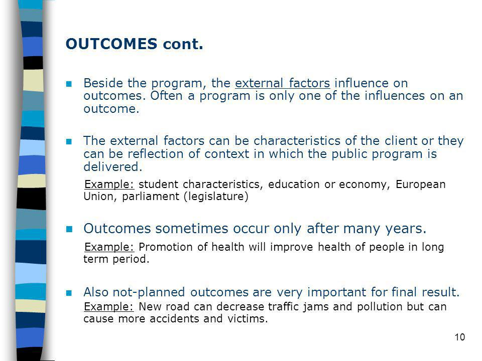 10 OUTCOMES cont. Beside the program, the external factors influence on outcomes.