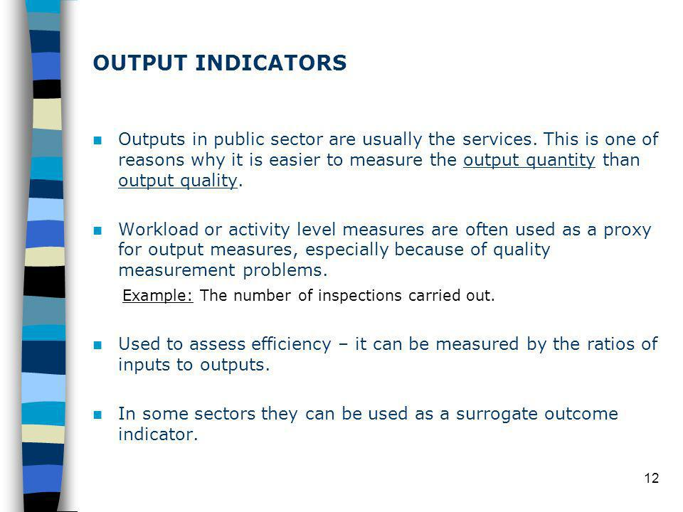 12 OUTPUT INDICATORS Outputs in public sector are usually the services.