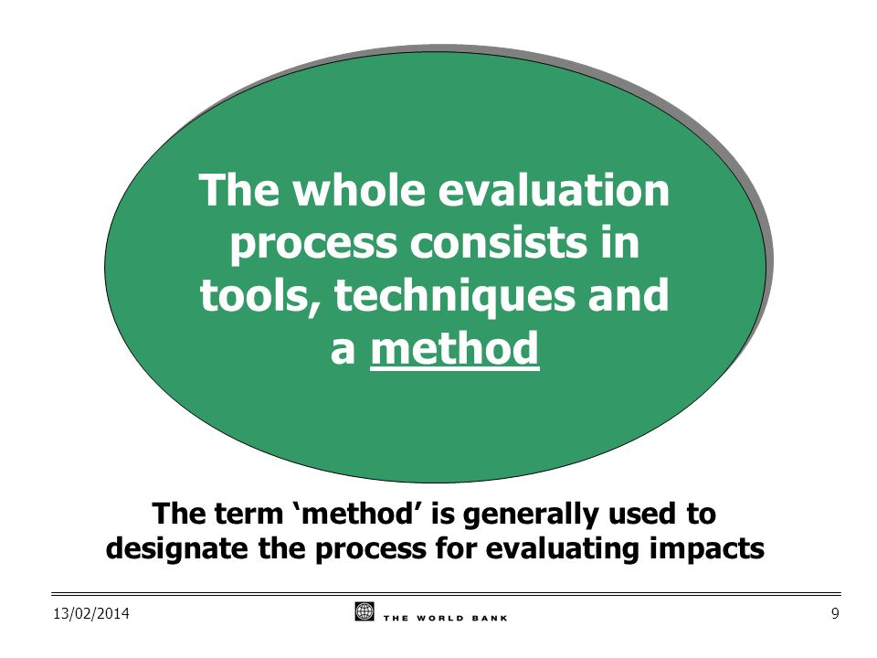 13/02/20149 The term method is generally used to designate the process for evaluating impacts The whole evaluation process consists in tools, techniques and a method