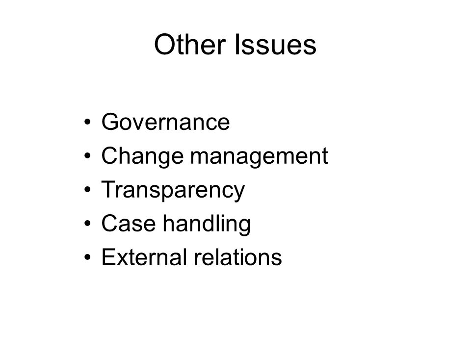 Other Issues Governance Change management Transparency Case handling External relations