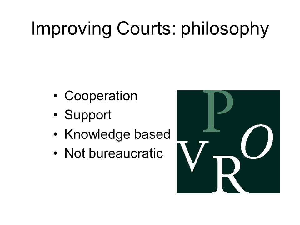 Improving Courts: philosophy Cooperation Support Knowledge based Not bureaucratic