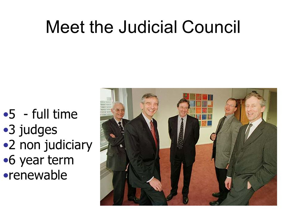 Meet the Judicial Council 5 - full time 3 judges 2 non judiciary 6 year term renewable