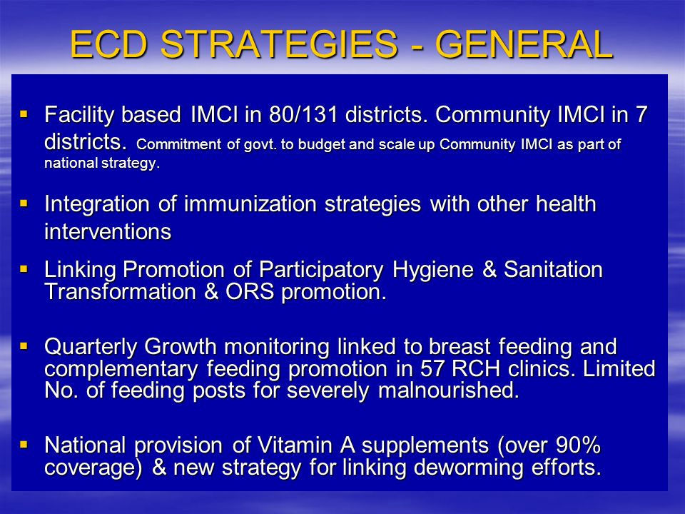 ECD STRATEGIES - GENERAL Facility based IMCI in 80/131 districts.