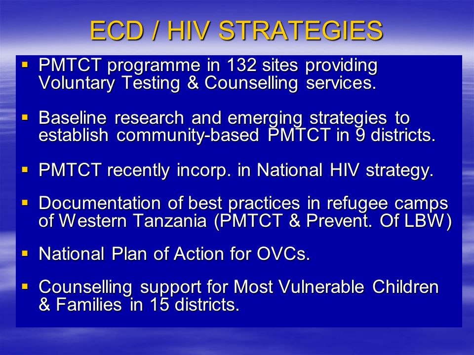ECD / HIV STRATEGIES PMTCT programme in 132 sites providing Voluntary Testing & Counselling services.