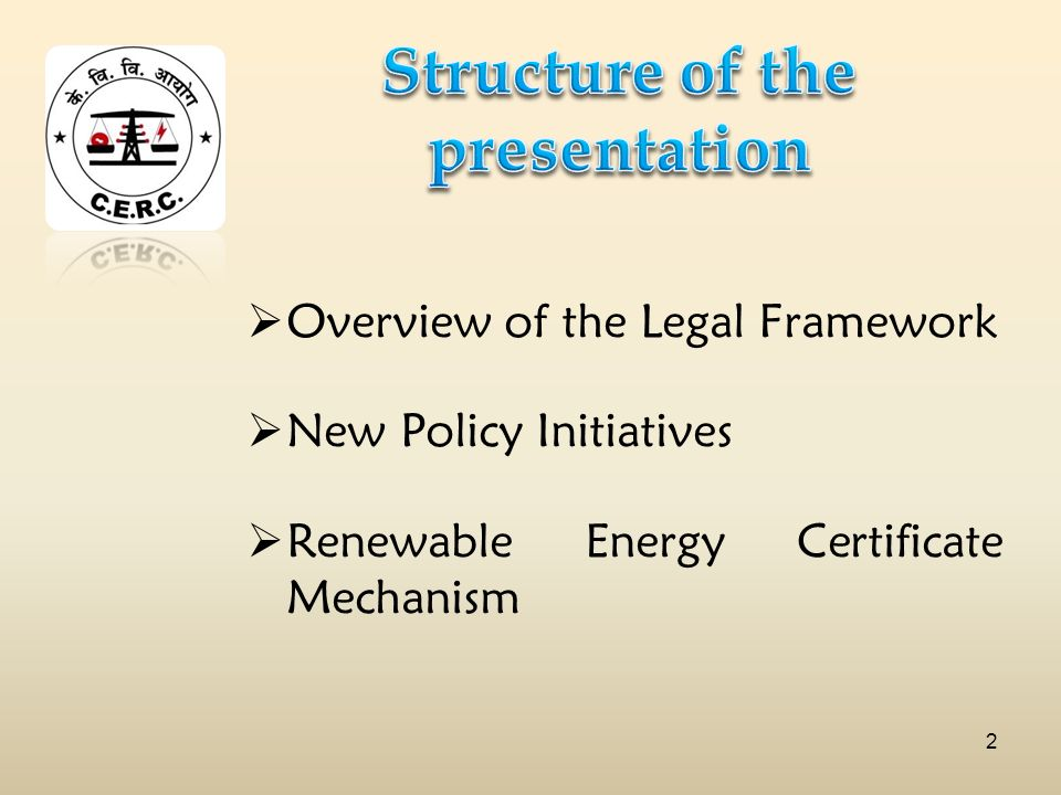 Overview of the Legal Framework New Policy Initiatives Renewable Energy Certificate Mechanism 2